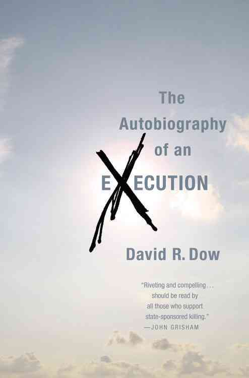 The Autobiography of an Execution By Dow, David R.